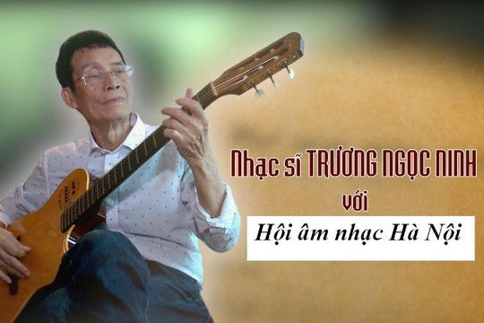 """Nhạc sĩ Trương Ngọc Ninh: """"Hãy viết về Hà Nội bằng những xúc động mãnh liệt"""""""