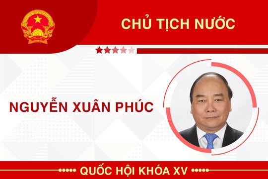 Sự nghiệp Chủ tịch nước Nguyễn Xuân Phúc